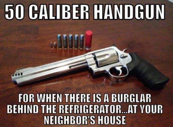 The Firearm & 2A Meme Thread-military-humor-50-caliber-handgun-burglar-behind-refrigerator-neighbors-house.jpg